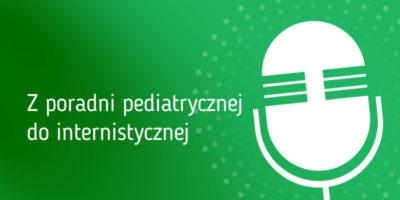 Z poradni pediatrycznej do internistycznej